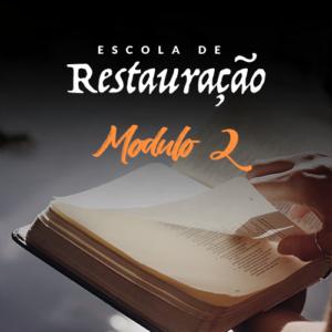 Módulo 2 da Escola de Restauração - Tratando de Relacionamentos com você e com outros